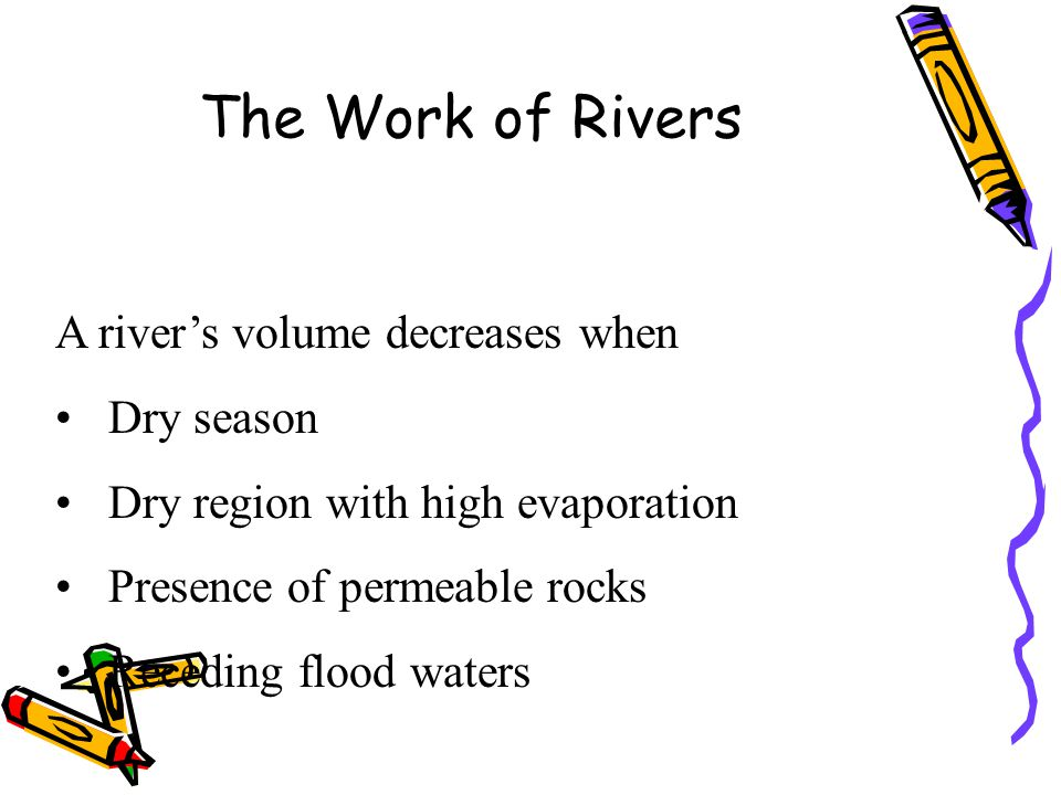 The Work of Rivers A river's volume decreases when Dry season