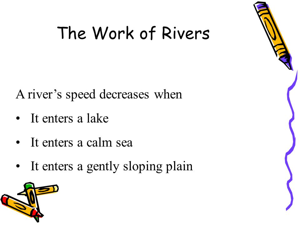 The Work of Rivers A river's speed decreases when It enters a lake