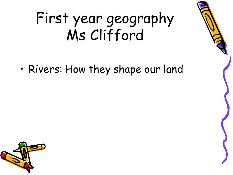 First year geography Ms Clifford