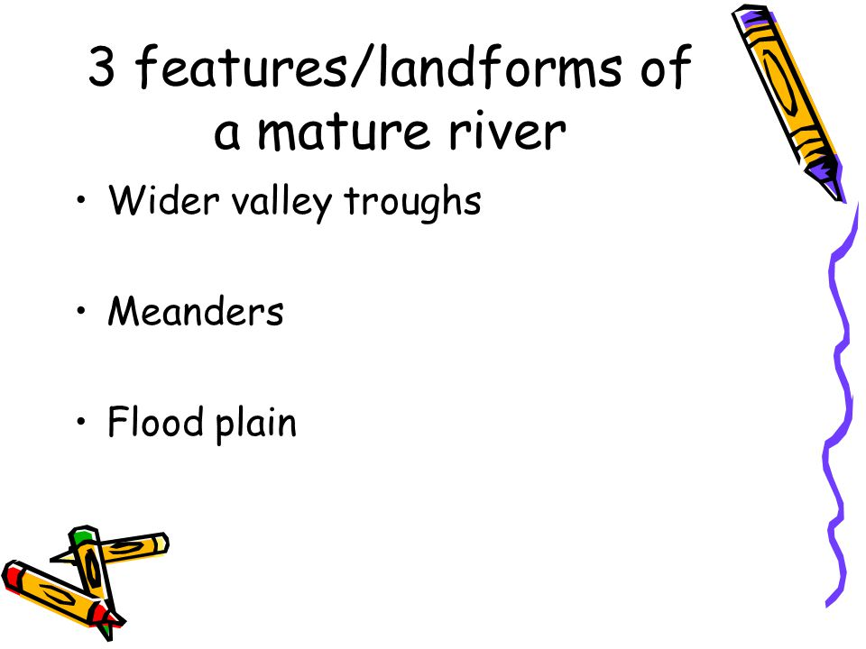 3 features/landforms of a mature river