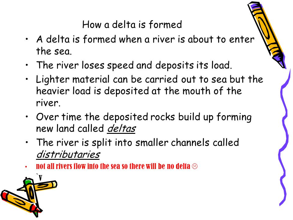 A delta is formed when a river is about to enter the sea.