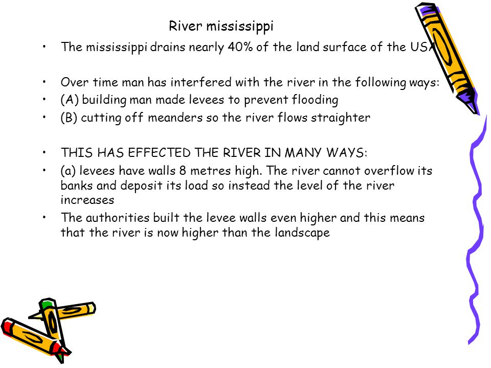 River mississippi The mississippi drains nearly 40% of the land surface of the USA.