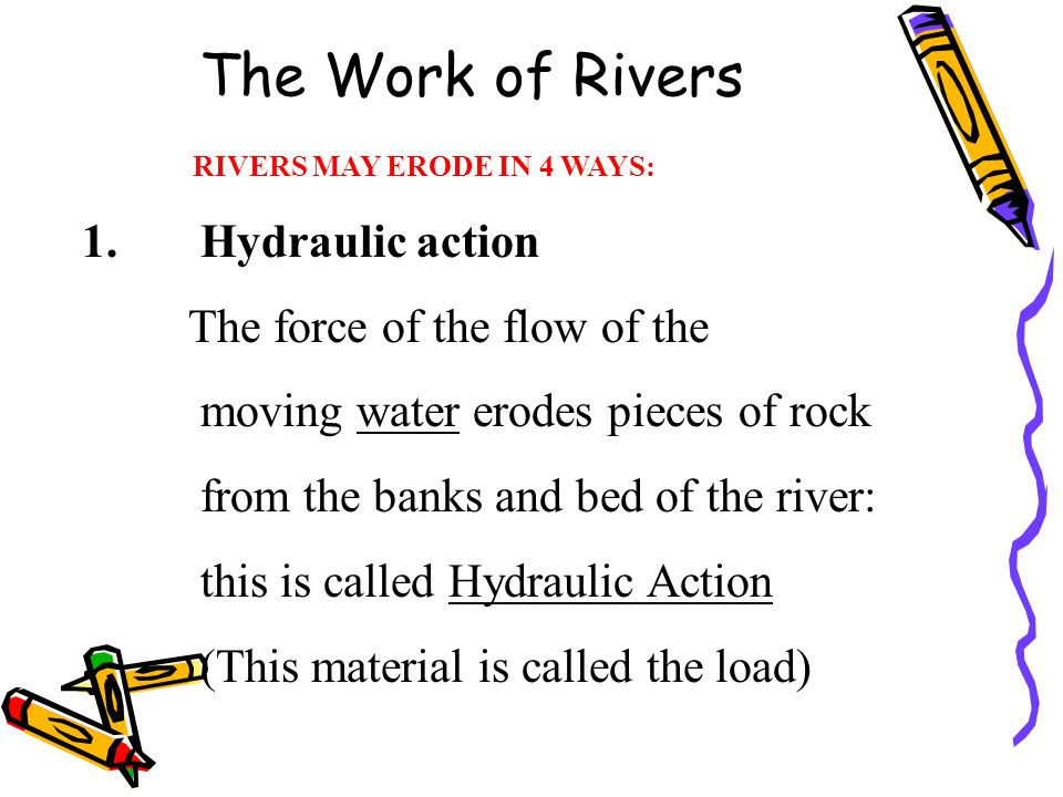 The Work of Rivers 1. Hydraulic action The force of the flow of the