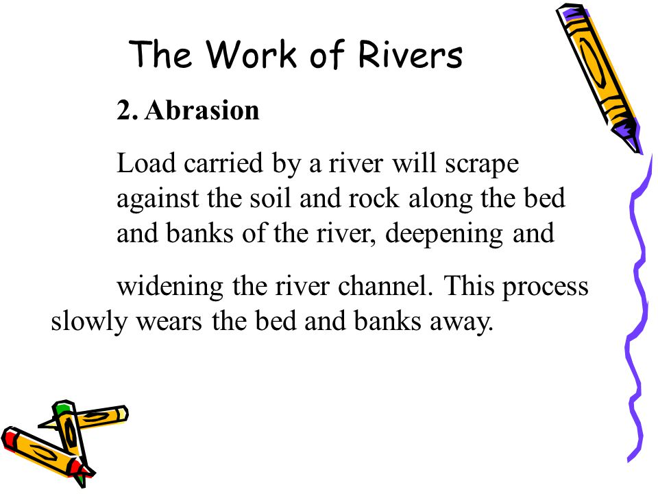 The Work of Rivers 2. Abrasion