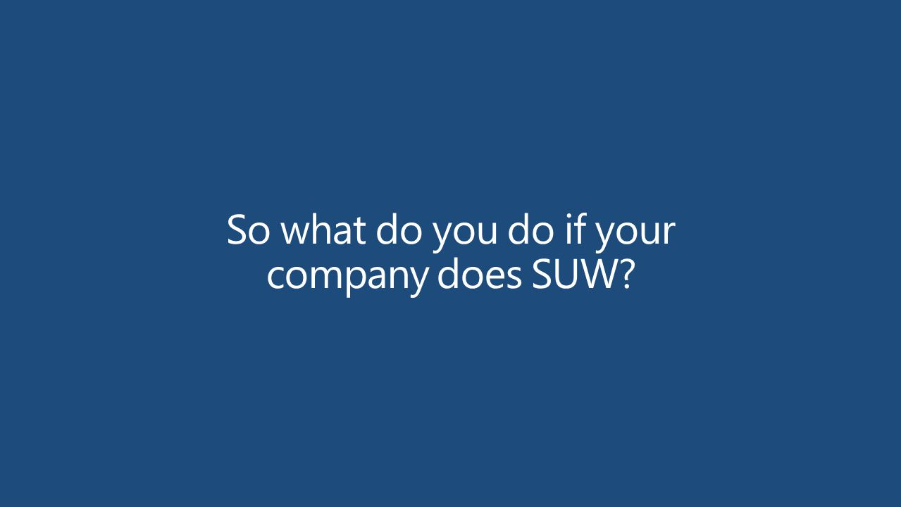 So what do you do if your company does SUW