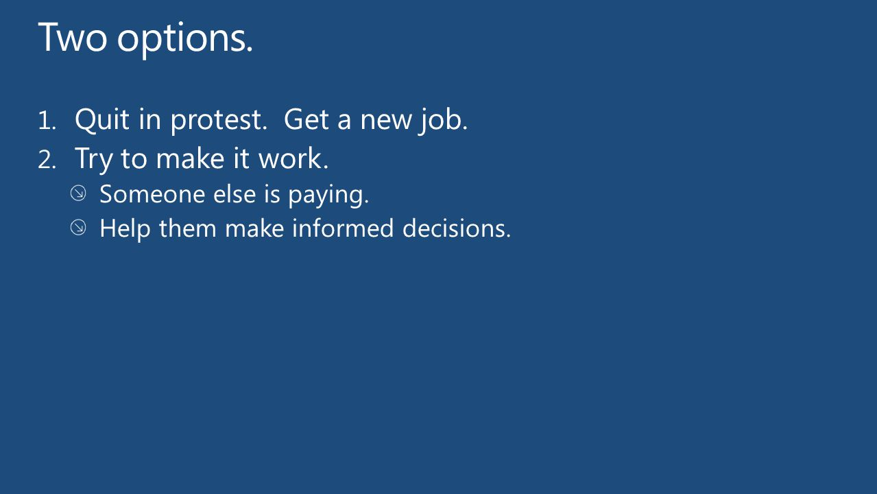 Two options. Quit in protest. Get a new job. Try to make it work.