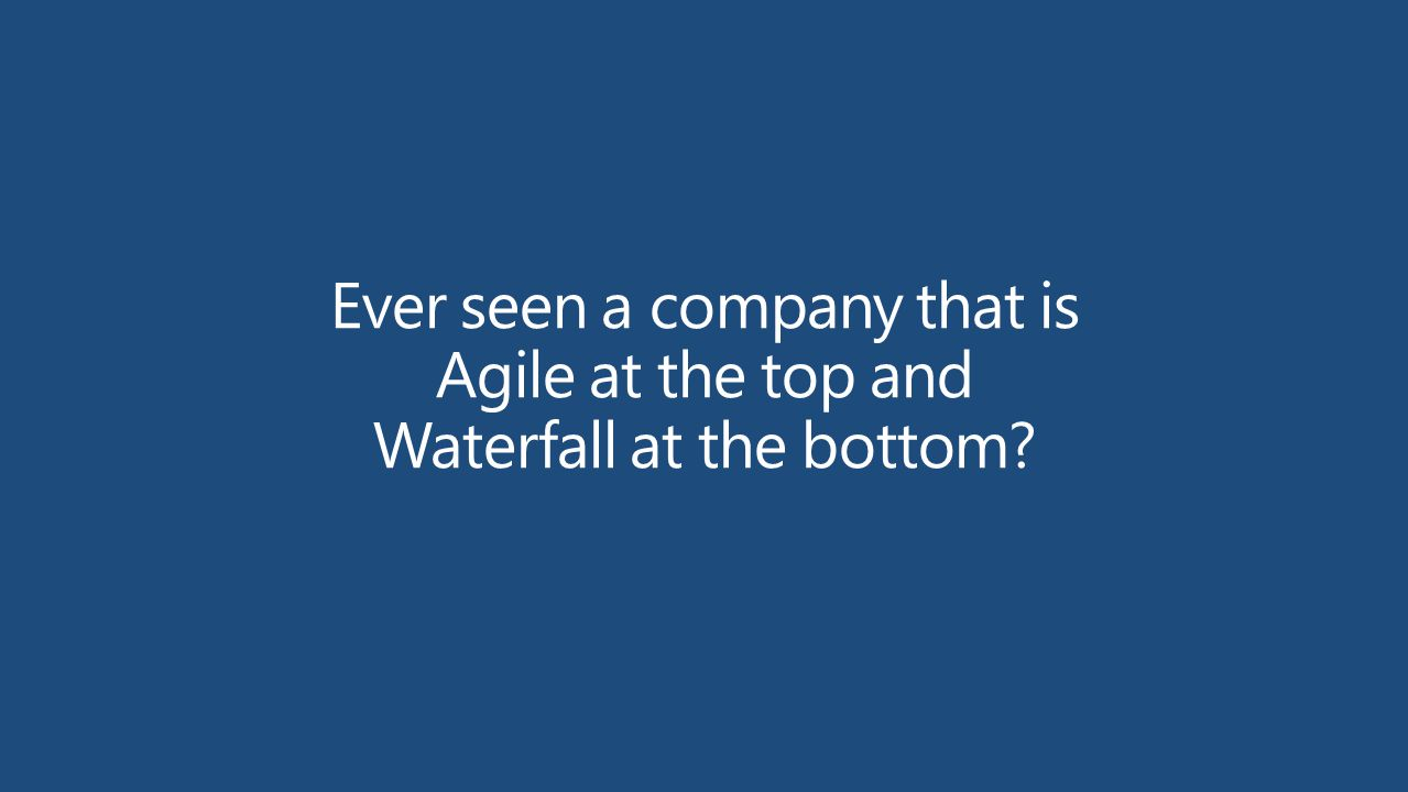 Ever seen a company that is Agile at the top and Waterfall at the bottom