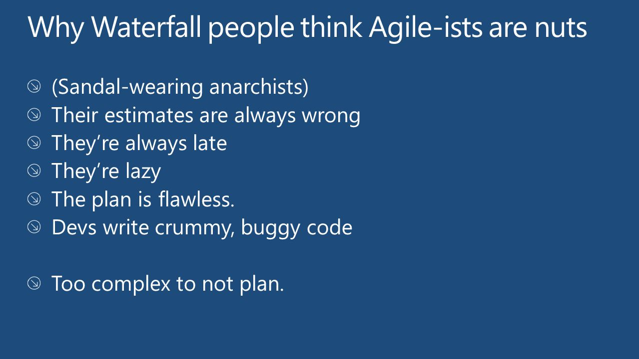 Why Waterfall people think Agile-ists are nuts