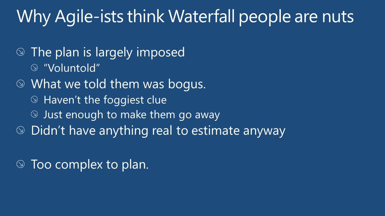 Why Agile-ists think Waterfall people are nuts