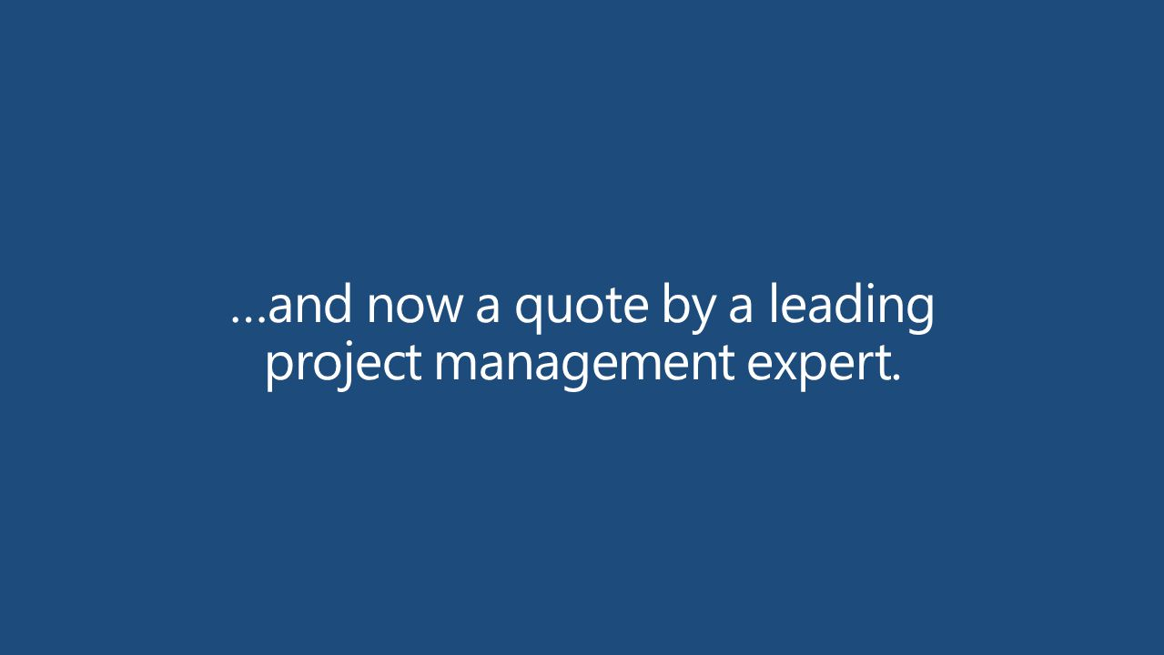 …and now a quote by a leading project management expert.