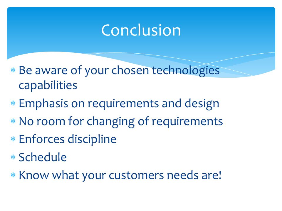 Conclusion Be aware of your chosen technologies capabilities