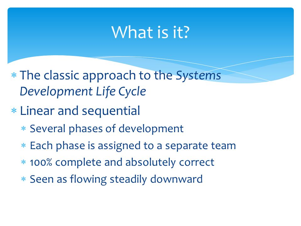 What is it The classic approach to the Systems Development Life Cycle