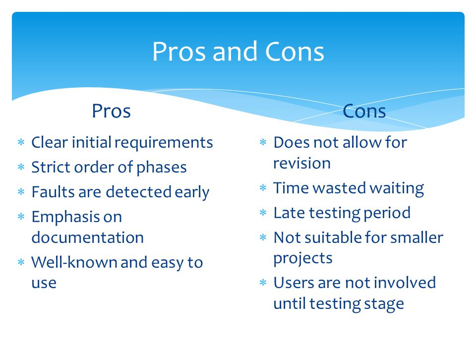 Pros and Cons Pros Cons Clear initial requirements