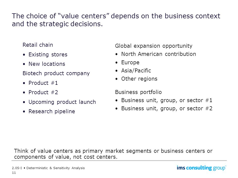 The choice of value centers depends on the business context and the strategic decisions.