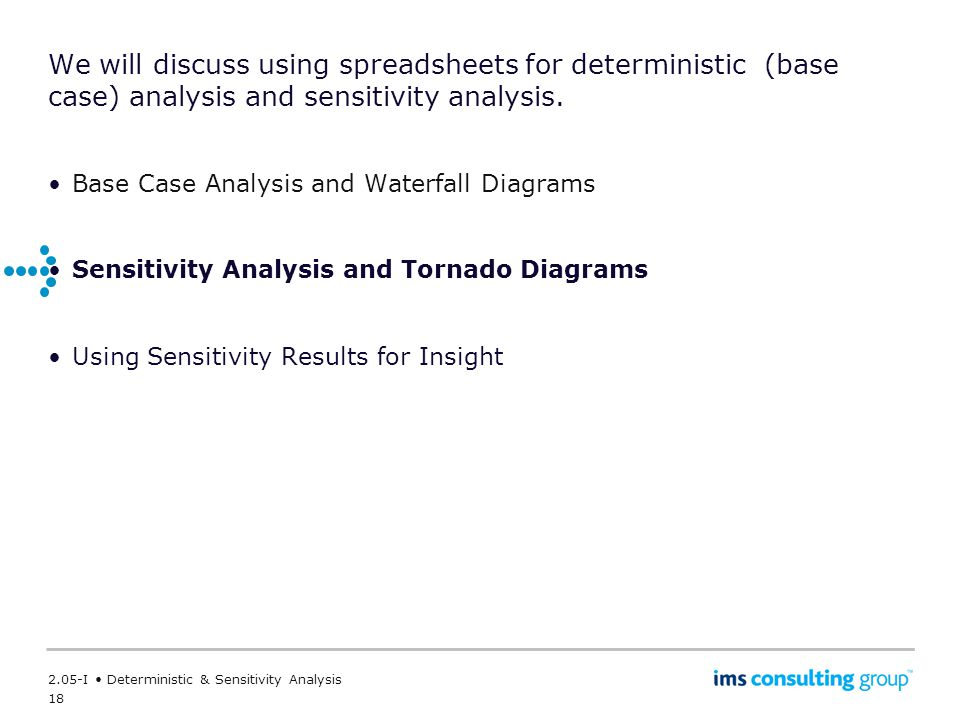 We will discuss using spreadsheets for deterministic (base case) analysis and sensitivity analysis.