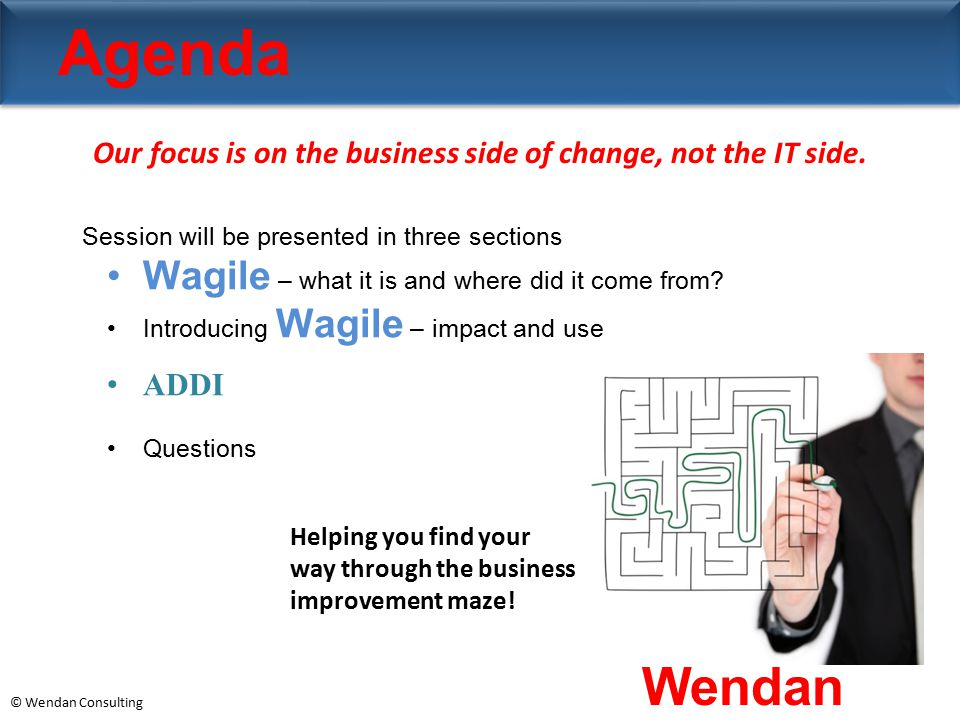 Our focus is on the business side of change, not the IT side.