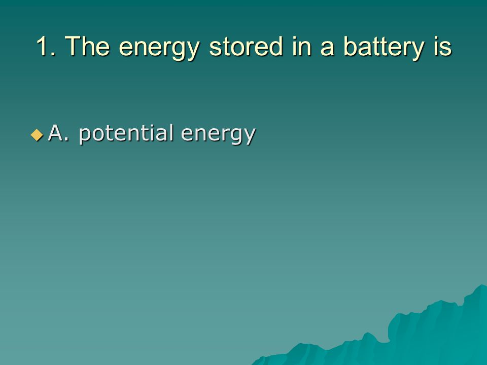 1. The energy stored in a battery is