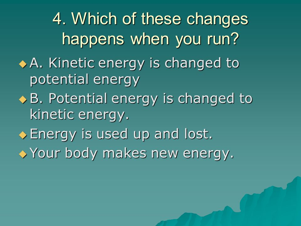 4. Which of these changes happens when you run