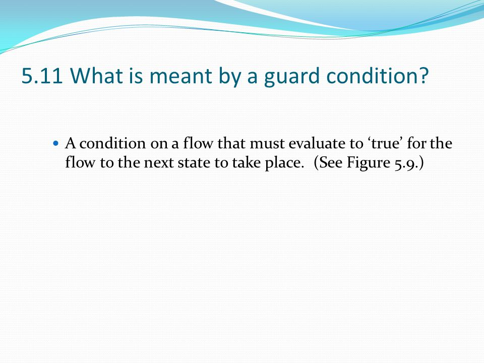 5.11 What is meant by a guard condition