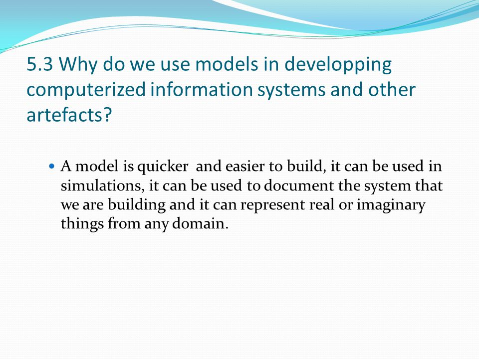 5.3 Why do we use models in developping computerized information systems and other artefacts