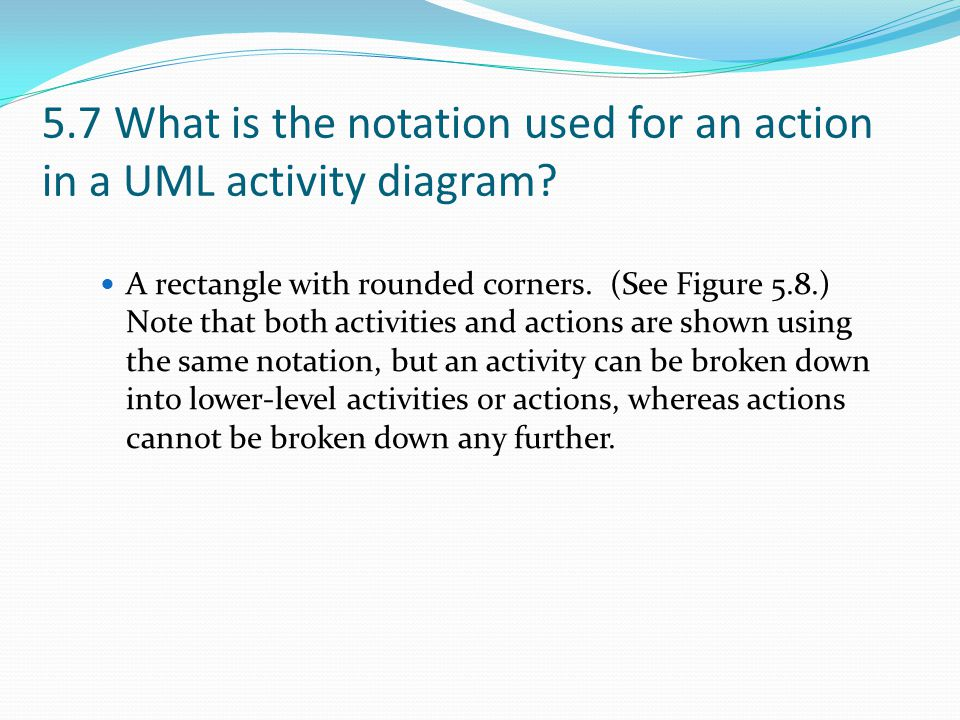 5.7 What is the notation used for an action in a UML activity diagram