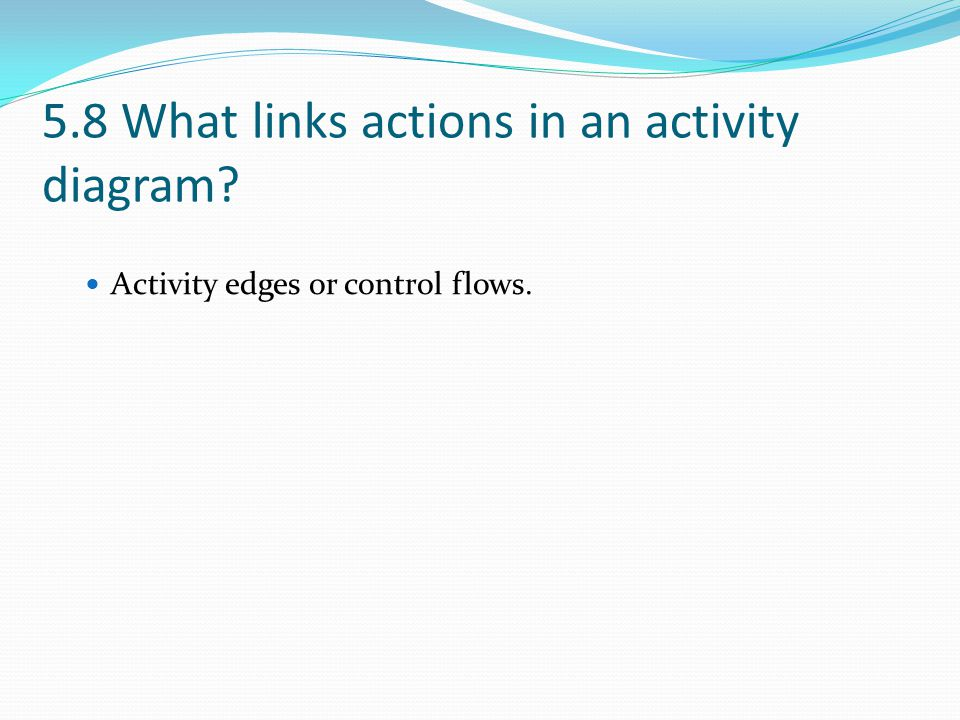 5.8 What links actions in an activity diagram
