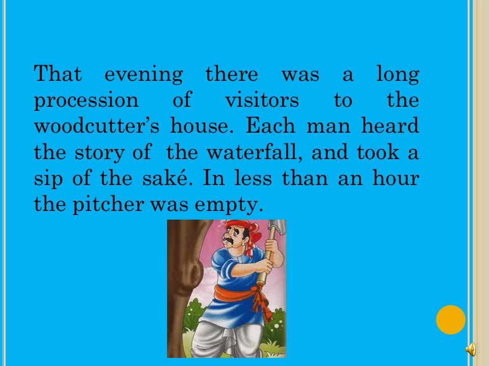 That evening there was a long procession of visitors to the woodcutter's house.