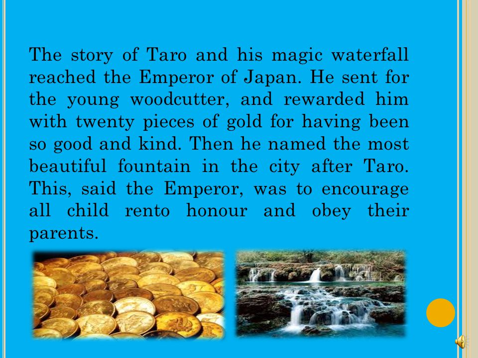 The story of Taro and his magic waterfall reached the Emperor of Japan