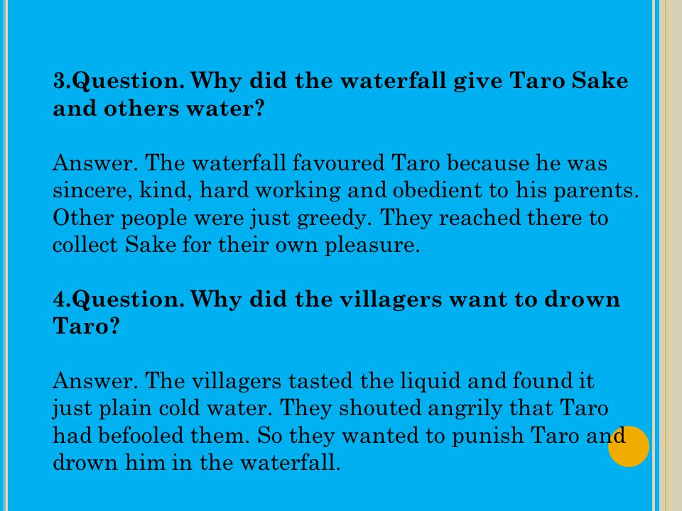 3.Question. Why did the waterfall give Taro Sake and others water
