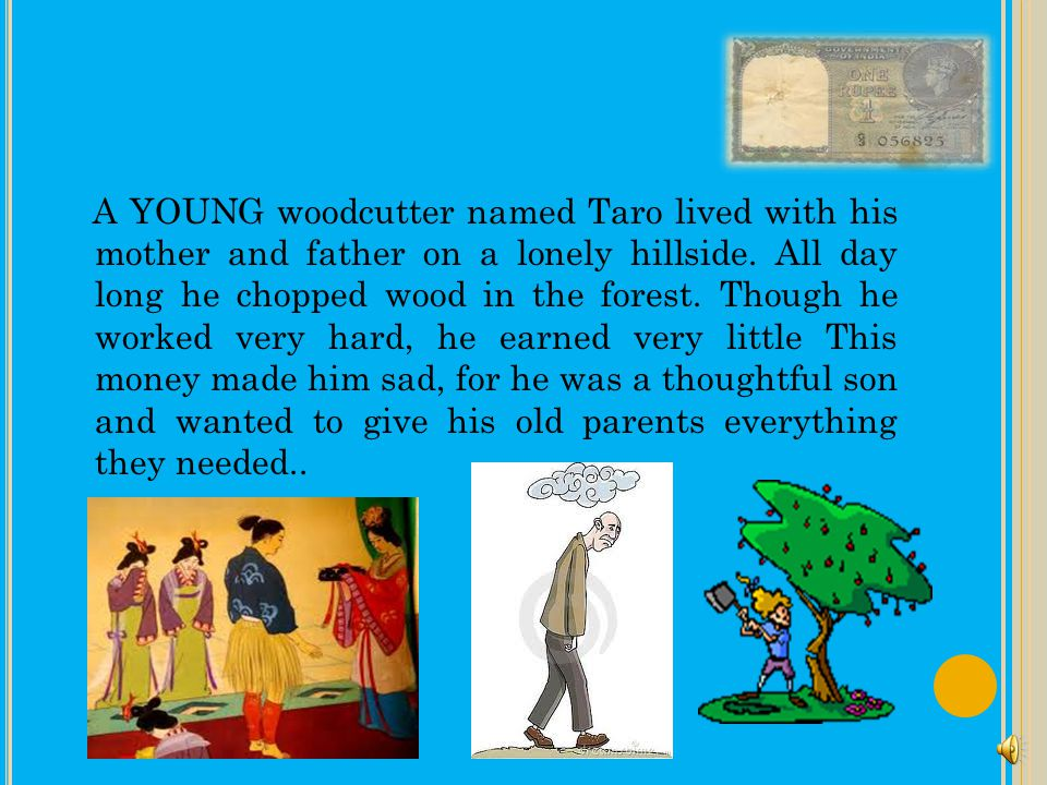 A YOUNG woodcutter named Taro lived with his mother and father on a lonely hillside.