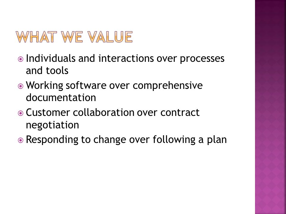 What we value Individuals and interactions over processes and tools
