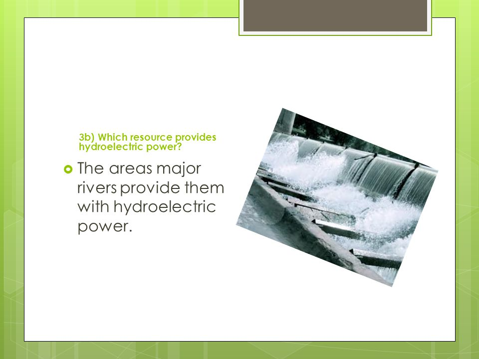 The areas major rivers provide them with hydroelectric power.