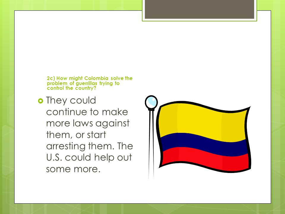 2c) How might Colombia solve the problem of guerrillas trying to control the country