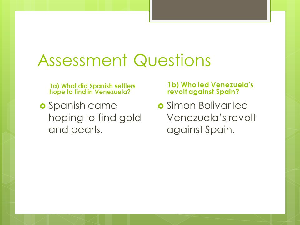 Assessment Questions Spanish came hoping to find gold and pearls.