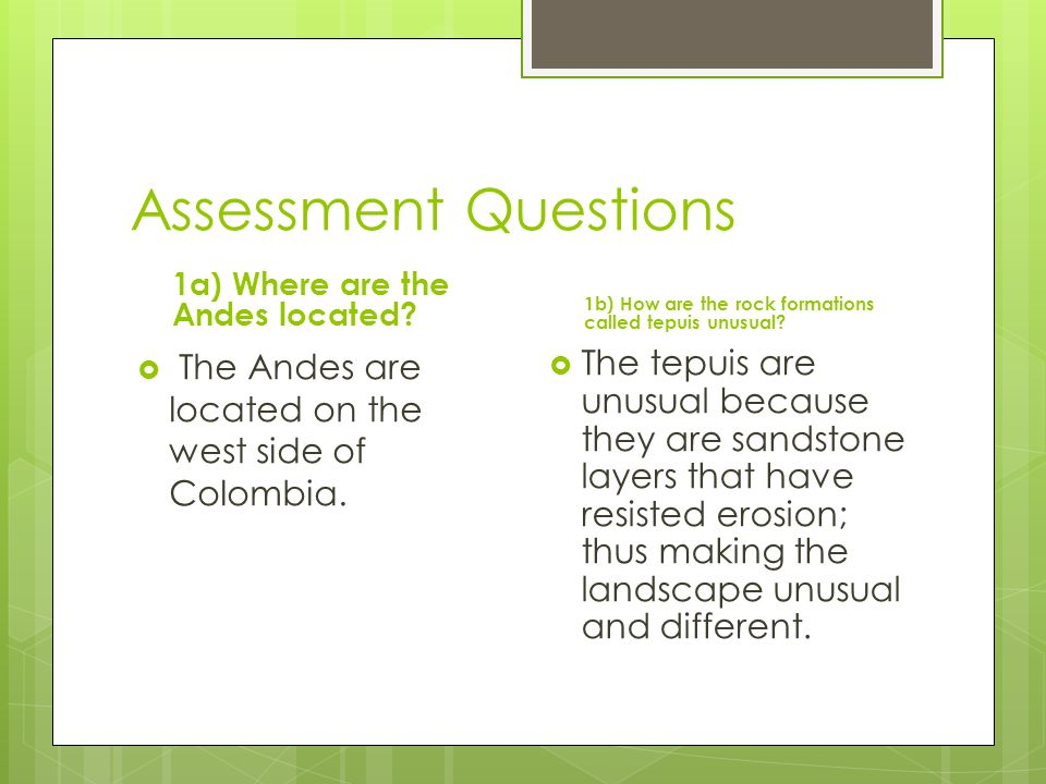 Assessment Questions 1a) Where are the Andes located 1b) How are the rock formations called tepuis unusual