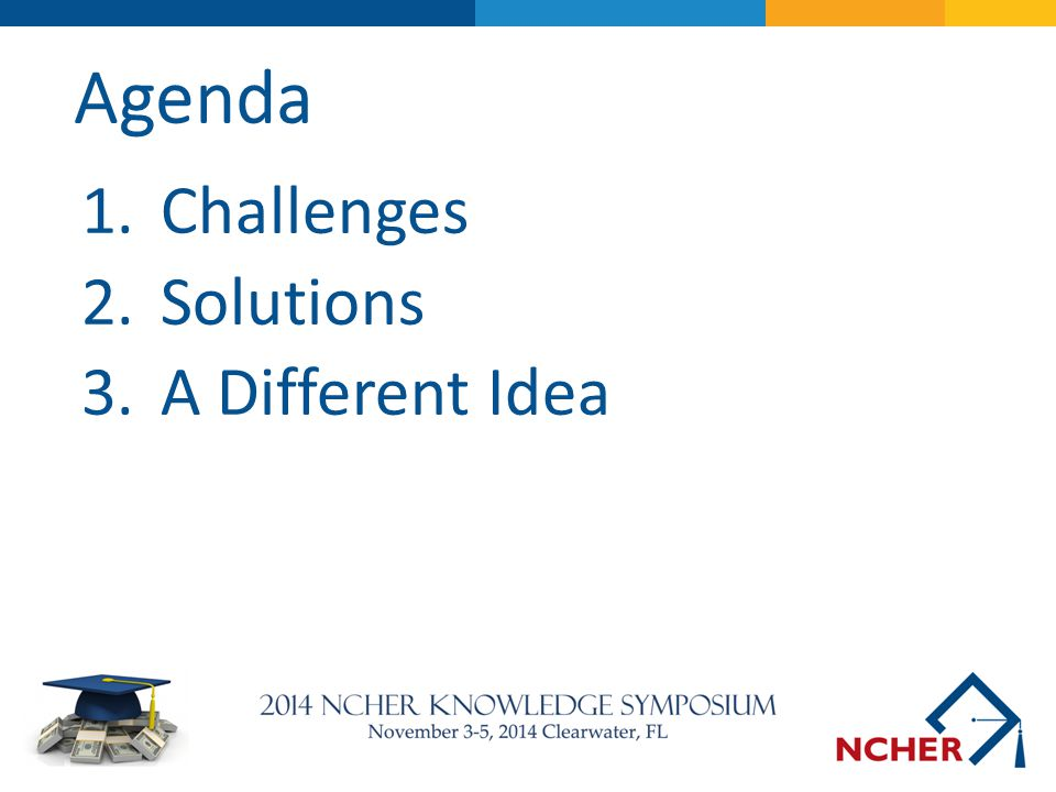 Agenda Challenges Solutions A Different Idea