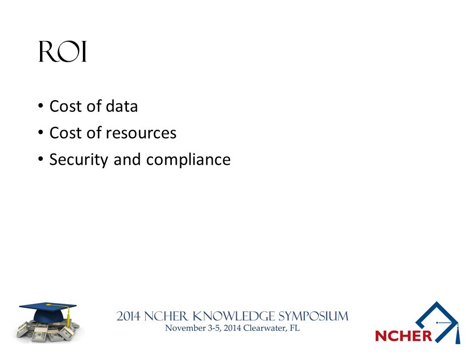ROI Cost of data Cost of resources Security and compliance