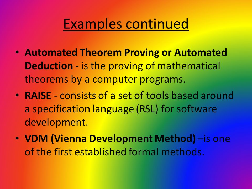 Examples continued Automated Theorem Proving or Automated Deduction - is the proving of mathematical theorems by a computer programs.