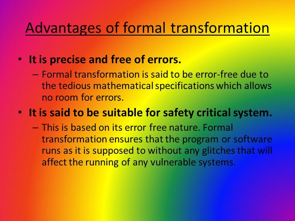 Advantages of formal transformation