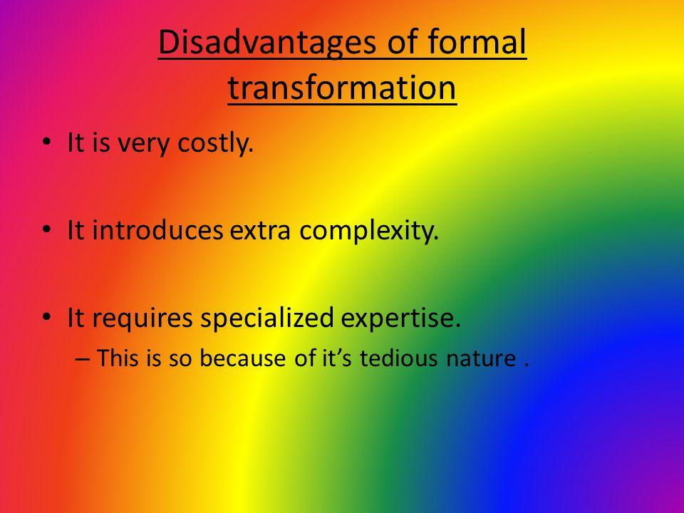 Disadvantages of formal transformation