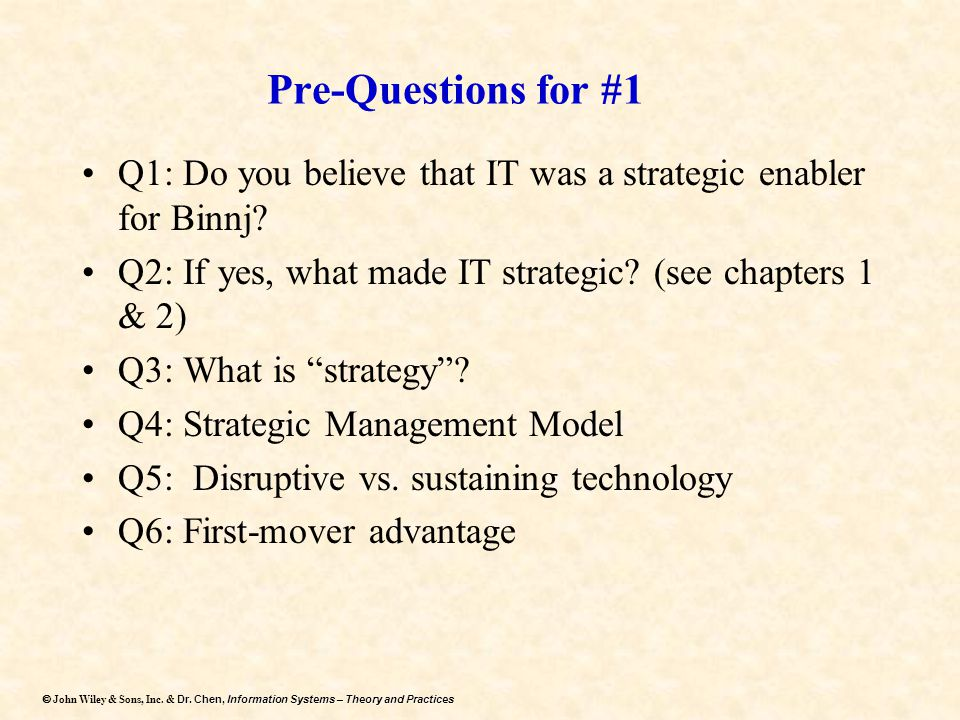 Pre-Questions for #1 Q1: Do you believe that IT was a strategic enabler for Binnj Q2: If yes, what made IT strategic (see chapters 1 & 2)