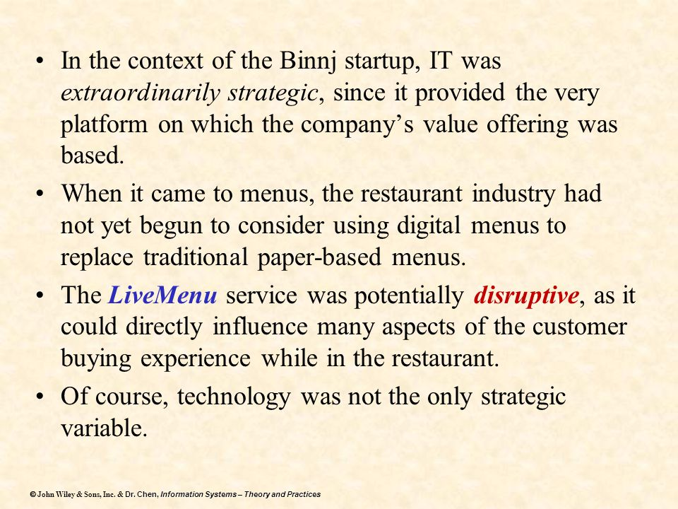 In the context of the Binnj startup, IT was extraordinarily strategic, since it provided the very platform on which the company's value offering was based.