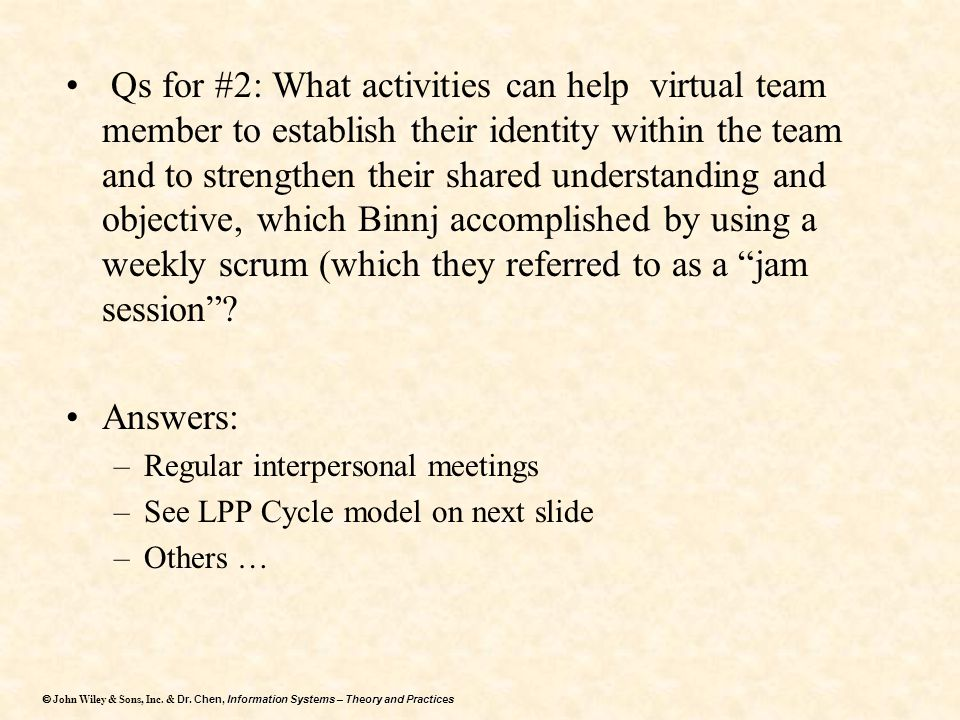 Qs for #2: What activities can help virtual team member to establish their identity within the team and to strengthen their shared understanding and objective, which Binnj accomplished by using a weekly scrum (which they referred to as a jam session