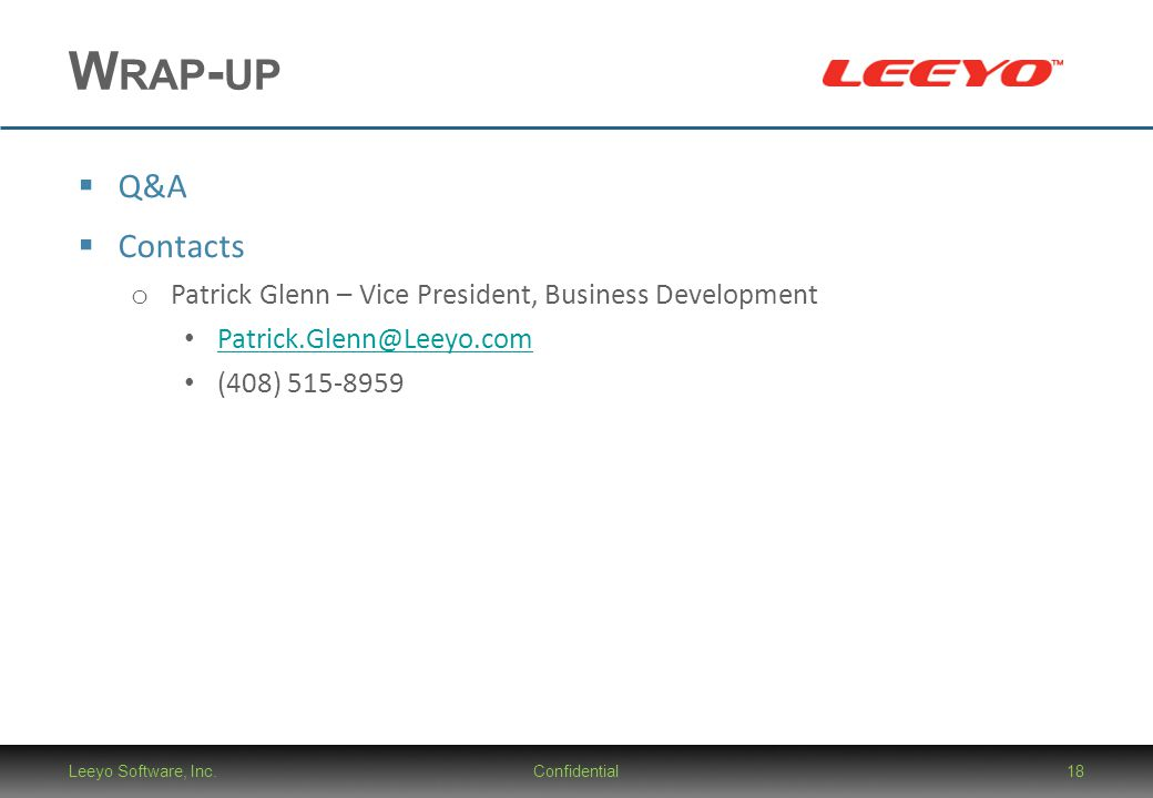 Wrap-up Q&A. Contacts. Patrick Glenn – Vice President, Business Development. Patrick.Glenn@Leeyo.com.