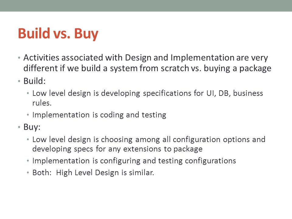 Build vs. Buy Activities associated with Design and Implementation are very different if we build a system from scratch vs. buying a package.
