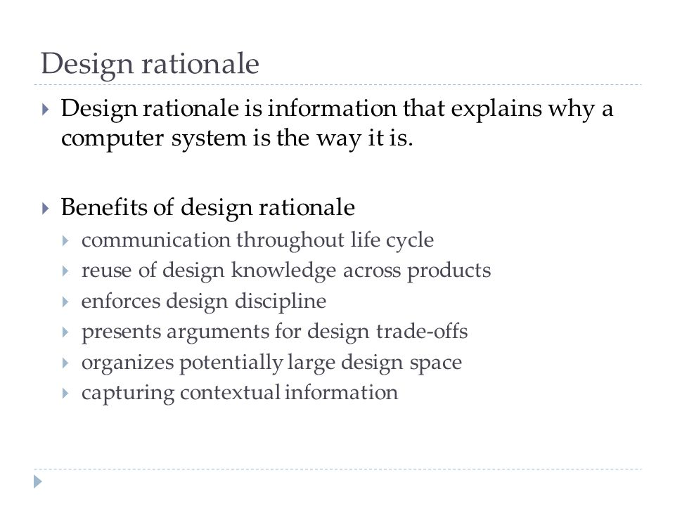 Design rationale Design rationale is information that explains why a computer system is the way it is.