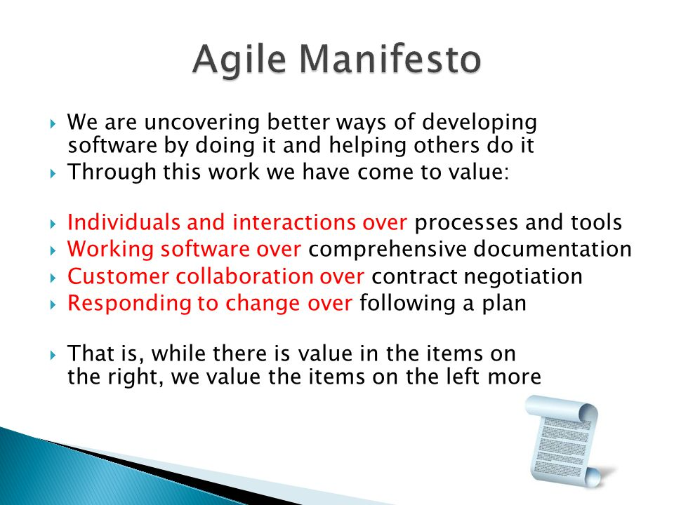 Agile Manifesto We are uncovering better ways of developing software by doing it and helping others do it.
