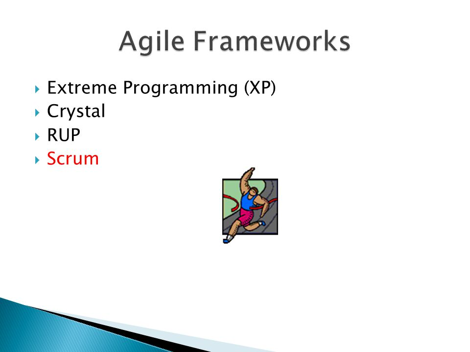 Agile Frameworks Extreme Programming (XP) Crystal RUP Scrum