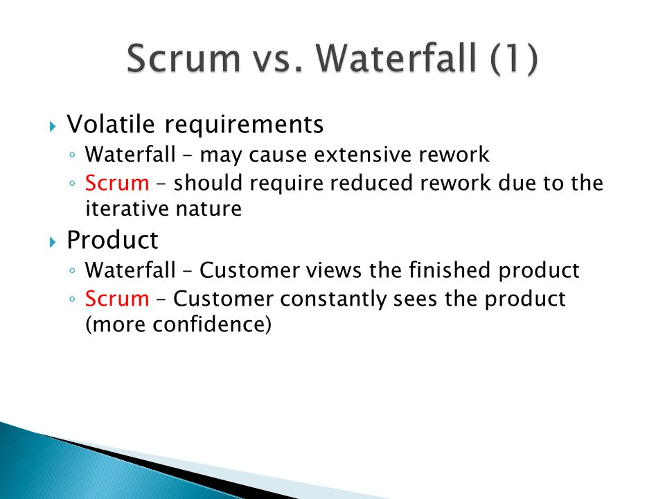 Scrum vs. Waterfall (1) Volatile requirements Product