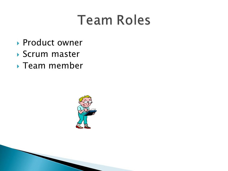 Team Roles Product owner Scrum master Team member